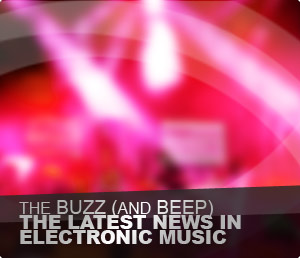 The Buzz (and Beep) - The latest news in electronic music